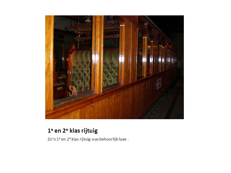 1e en 2e klas rijtuig Zo'n 1e en 2e klas rijtuig was behoorlijk luxe .