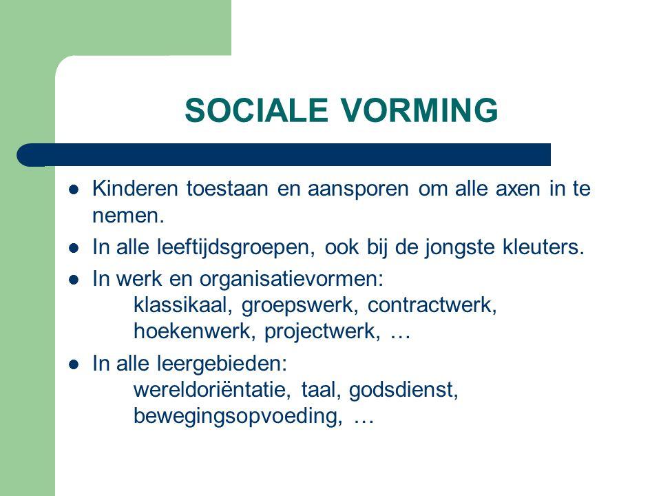 SOCIALE VORMING Kinderen toestaan en aansporen om alle axen in te nemen. In alle leeftijdsgroepen, ook bij de jongste kleuters.