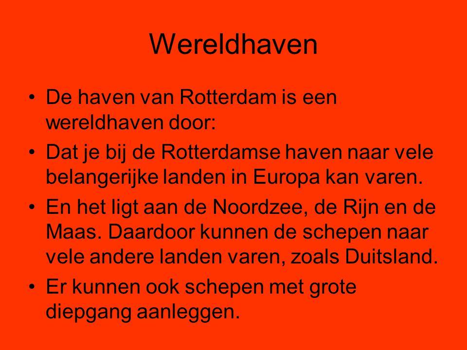 Wereldhaven De haven van Rotterdam is een wereldhaven door: