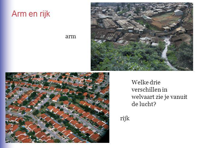 Arm en rijk arm Welke drie verschillen in welvaart zie je vanuit de lucht rijk