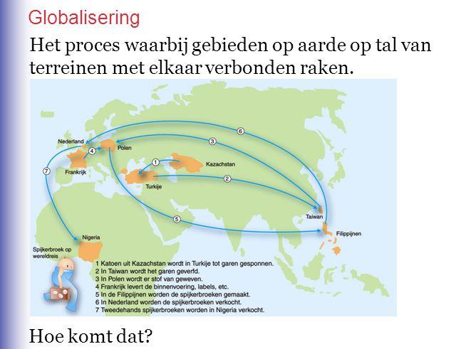 Globalisering Het proces waarbij gebieden op aarde op tal van terreinen met elkaar verbonden raken.
