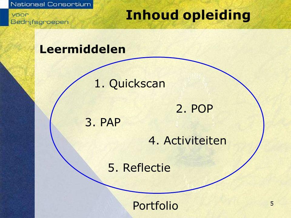 Inhoud opleiding Leermiddelen 1. Quickscan 2. POP 3. PAP