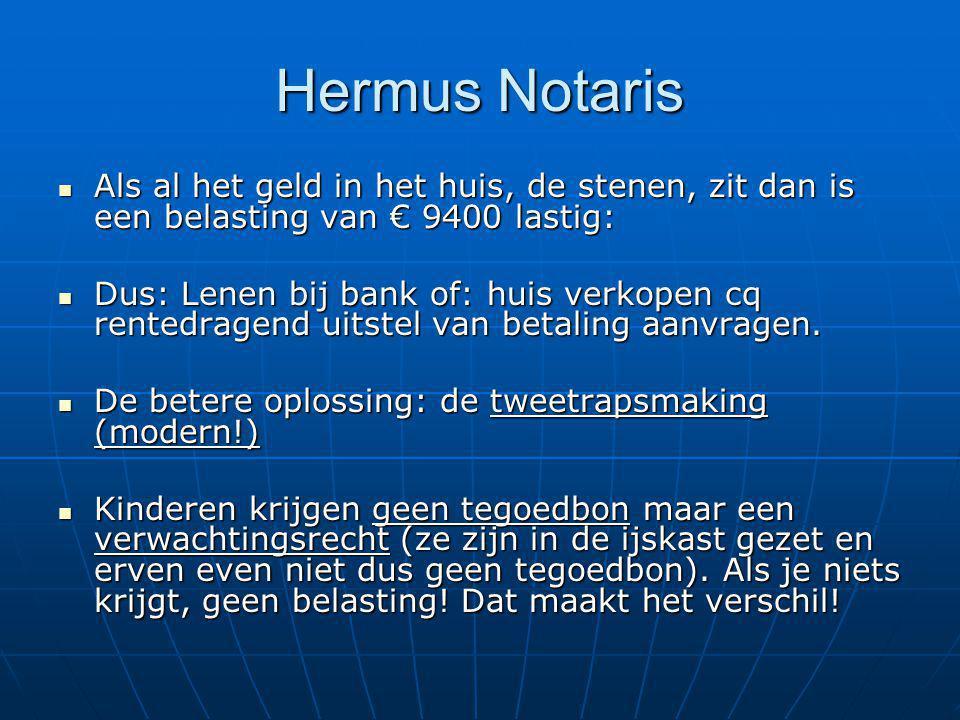 Hermus Notaris Als al het geld in het huis, de stenen, zit dan is een belasting van € 9400 lastig: