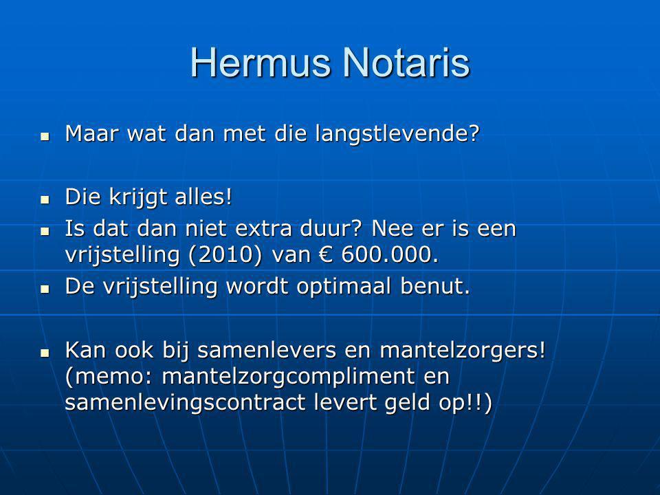 Hermus Notaris Maar wat dan met die langstlevende Die krijgt alles!
