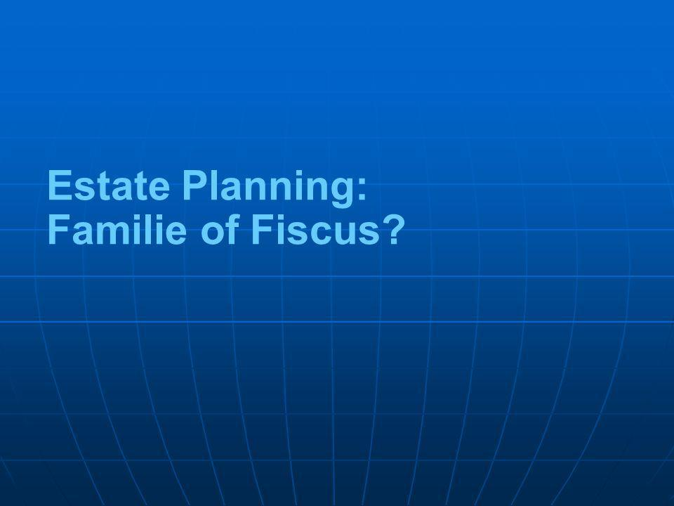 Estate Planning: Familie of Fiscus