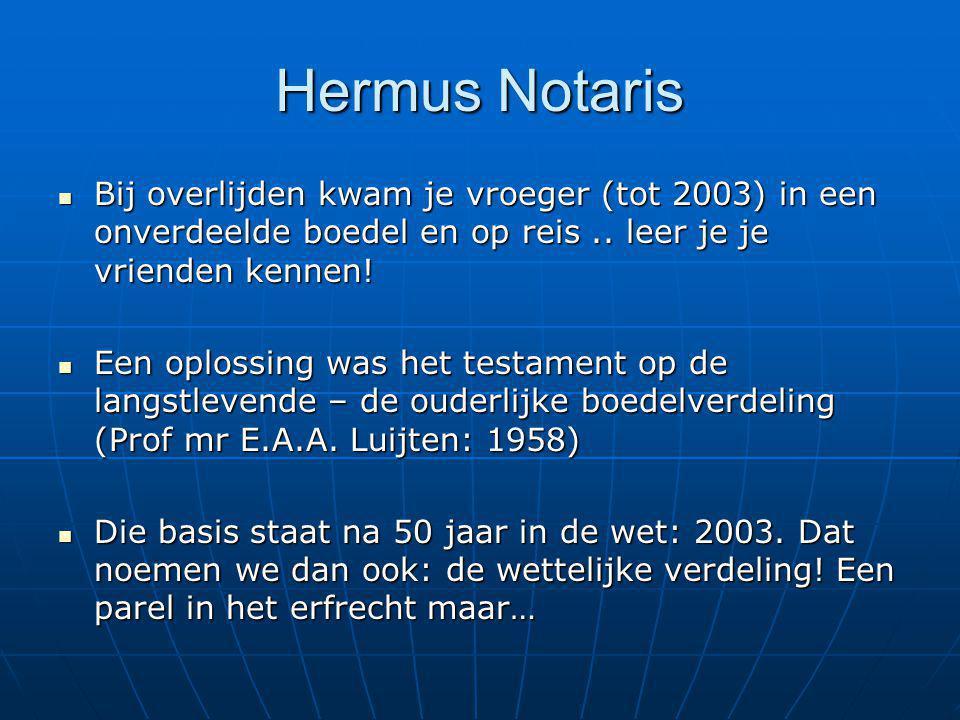 Hermus Notaris Bij overlijden kwam je vroeger (tot 2003) in een onverdeelde boedel en op reis .. leer je je vrienden kennen!