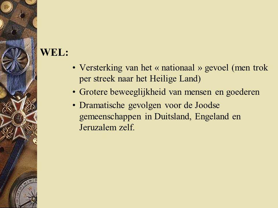 WEL: Versterking van het « nationaal » gevoel (men trok per streek naar het Heilige Land) Grotere beweeglijkheid van mensen en goederen.