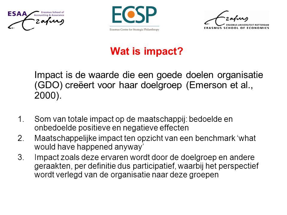 Wat is impact Impact is de waarde die een goede doelen organisatie (GDO) creëert voor haar doelgroep (Emerson et al., 2000).