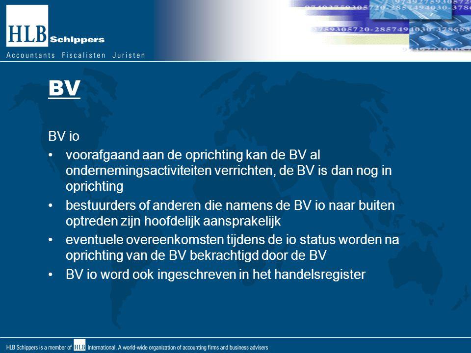 BV BV io. voorafgaand aan de oprichting kan de BV al ondernemingsactiviteiten verrichten, de BV is dan nog in oprichting.