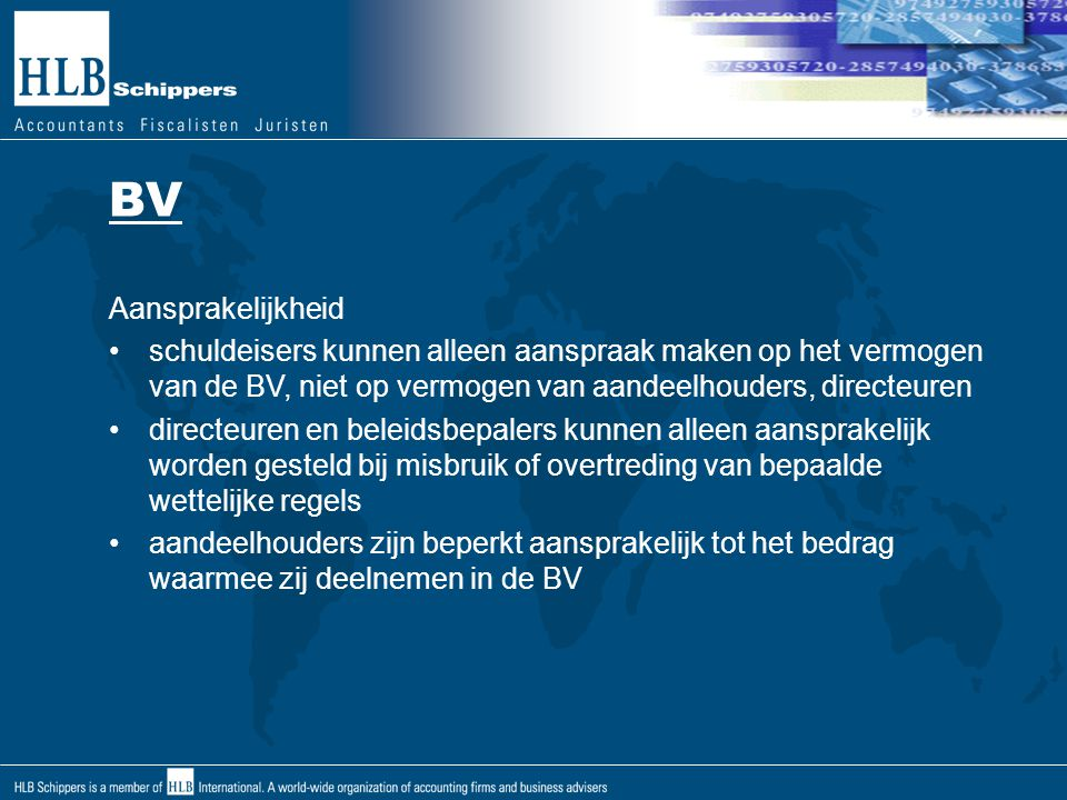 BV Aansprakelijkheid. schuldeisers kunnen alleen aanspraak maken op het vermogen van de BV, niet op vermogen van aandeelhouders, directeuren.