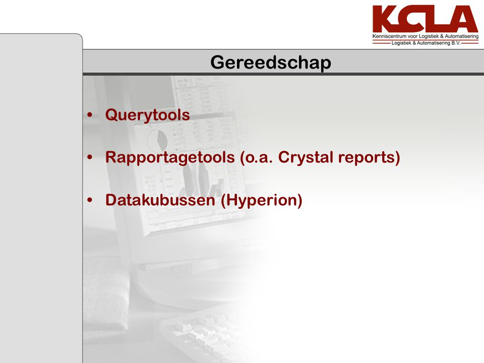 Gereedschap Querytools Rapportagetools (o.a. Crystal reports)
