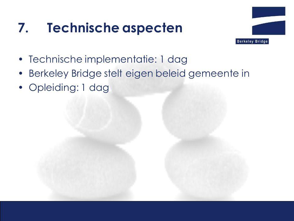 7. Technische aspecten Technische implementatie: 1 dag
