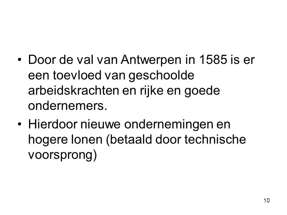 Door de val van Antwerpen in 1585 is er een toevloed van geschoolde arbeidskrachten en rijke en goede ondernemers.