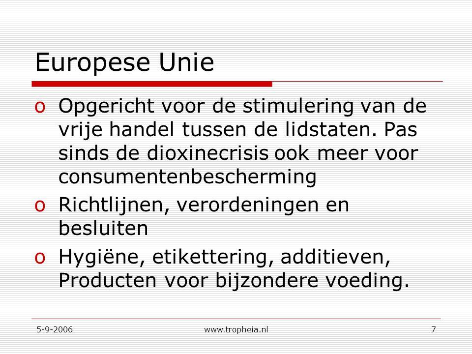 Europese Unie Opgericht voor de stimulering van de vrije handel tussen de lidstaten. Pas sinds de dioxinecrisis ook meer voor consumentenbescherming.