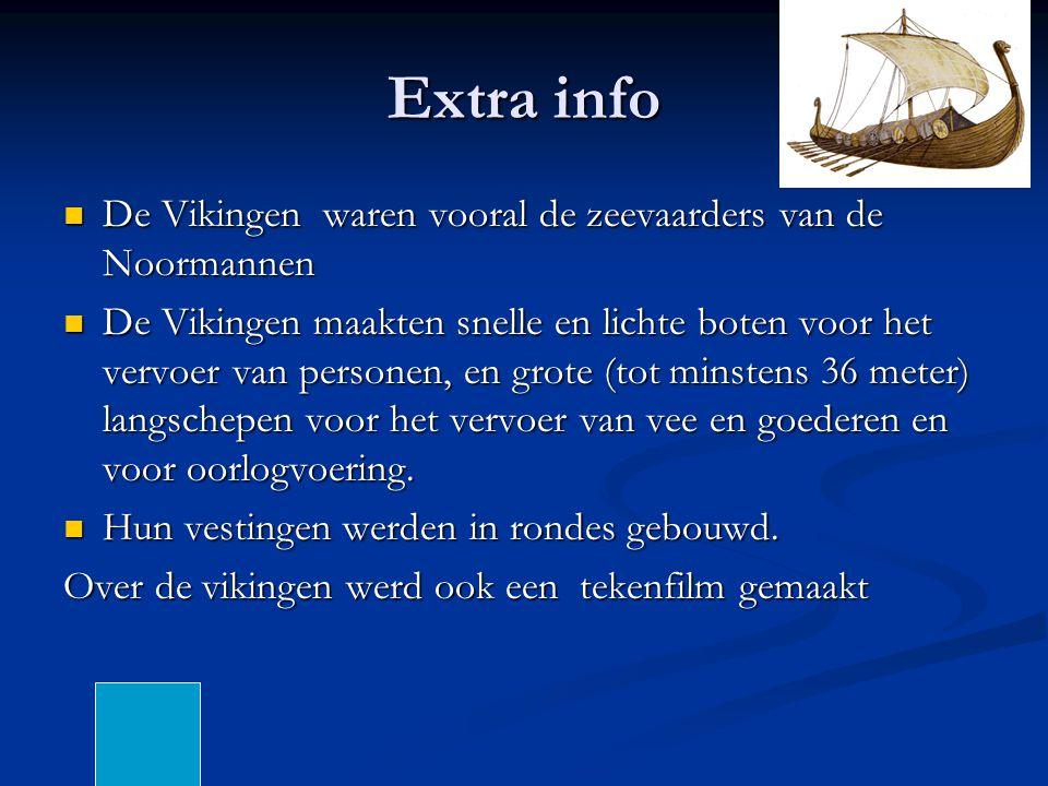Extra info De Vikingen waren vooral de zeevaarders van de Noormannen