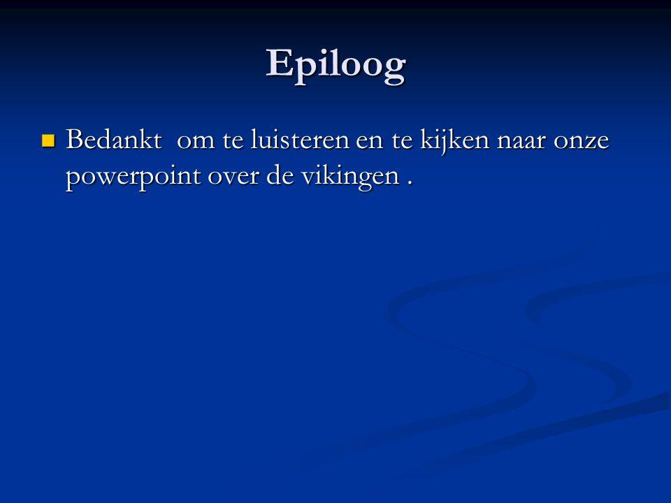 Epiloog Bedankt om te luisteren en te kijken naar onze powerpoint over de vikingen .