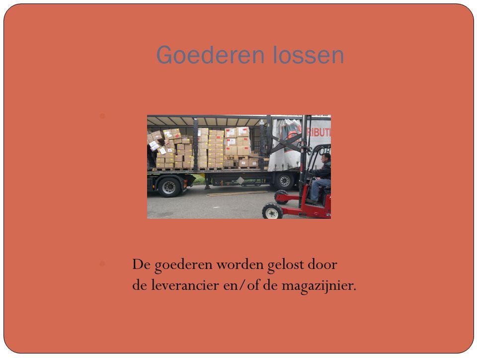 Goederen lossen De goederen worden gelost door de leverancier en/of de magazijnier.