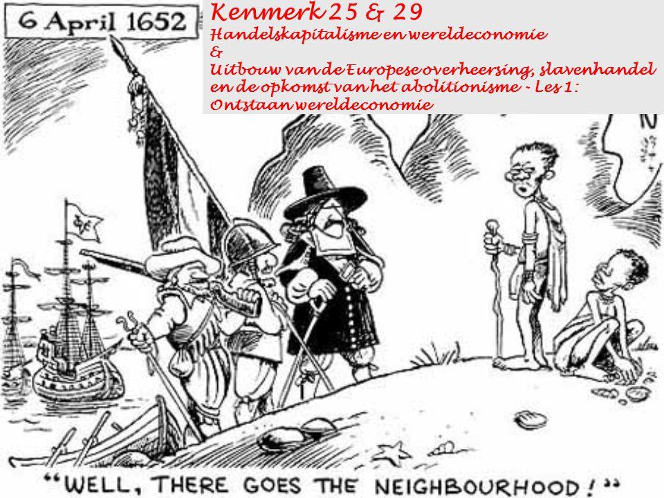 Kenmerk 25 & 29 Handelskapitalisme en wereldeconomie & Uitbouw van de Europese overheersing, slavenhandel en de opkomst van het abolitionisme - Les 1: Ontstaan wereldeconomie