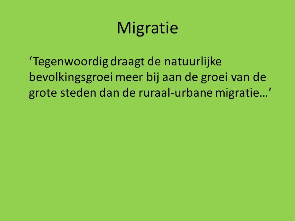 Migratie 'Tegenwoordig draagt de natuurlijke bevolkingsgroei meer bij aan de groei van de grote steden dan de ruraal-urbane migratie…'