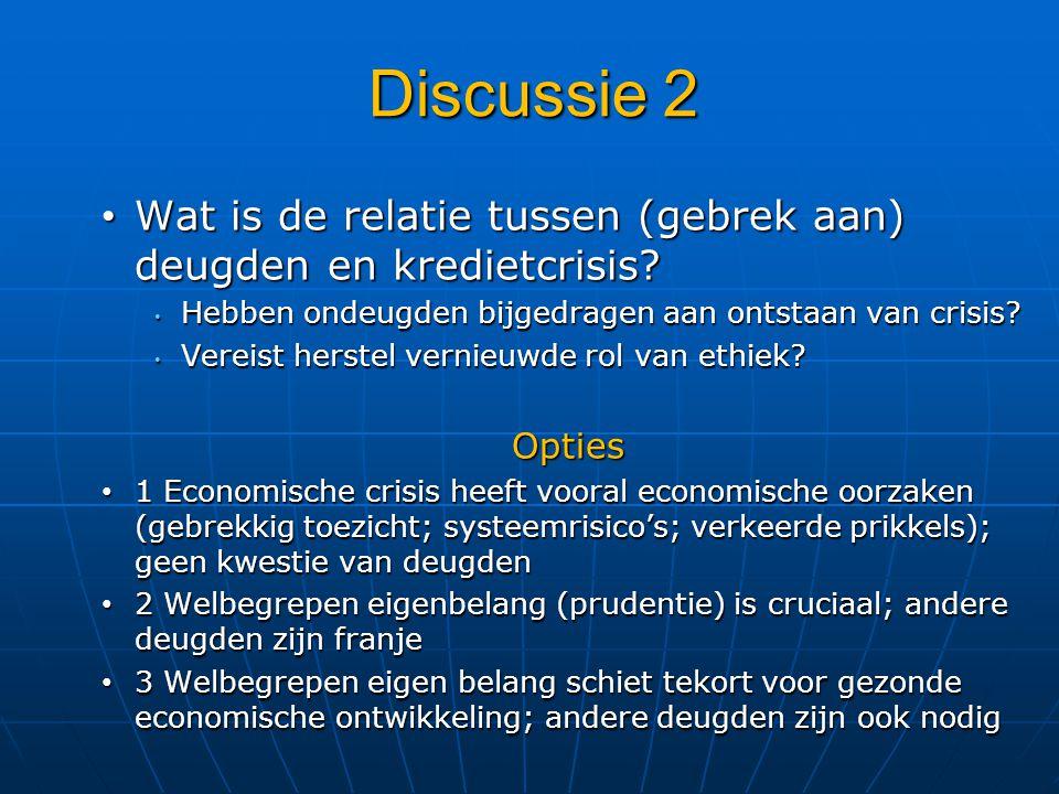 Discussie 2 Wat is de relatie tussen (gebrek aan) deugden en kredietcrisis Hebben ondeugden bijgedragen aan ontstaan van crisis