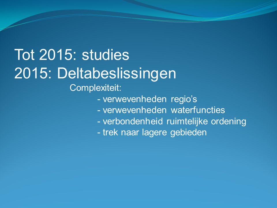 Tot 2015: studies 2015: Deltabeslissingen Complexiteit:
