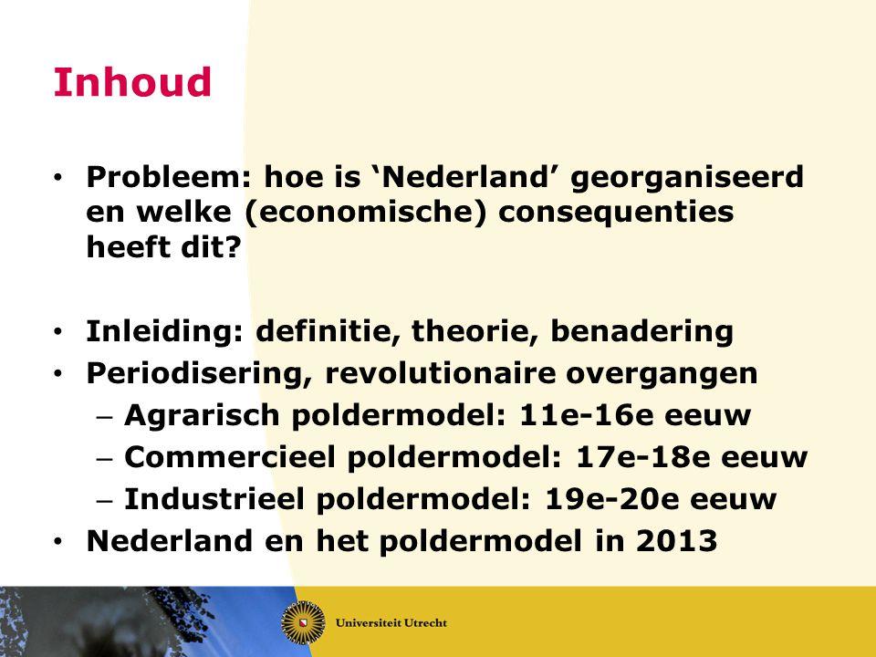 Inhoud Probleem: hoe is 'Nederland' georganiseerd en welke (economische) consequenties heeft dit Inleiding: definitie, theorie, benadering.