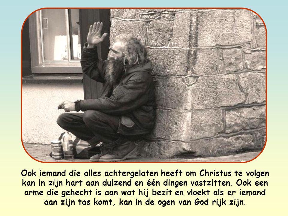 Ook iemand die alles achtergelaten heeft om Christus te volgen kan in zijn hart aan duizend en één dingen vastzitten.