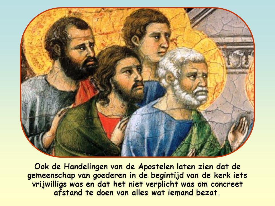 Ook de Handelingen van de Apostelen laten zien dat de gemeenschap van goederen in de begintijd van de kerk iets vrijwilligs was en dat het niet verplicht was om concreet afstand te doen van alles wat iemand bezat.