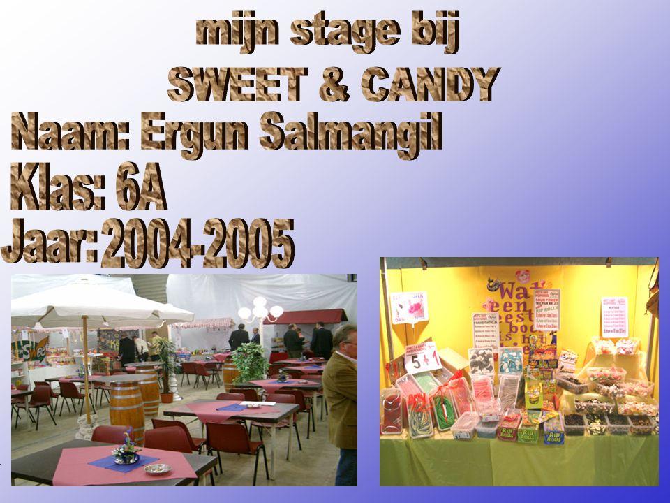 mijn stage bij SWEET & CANDY Naam: Ergun Salmangil Klas: 6A Jaar: