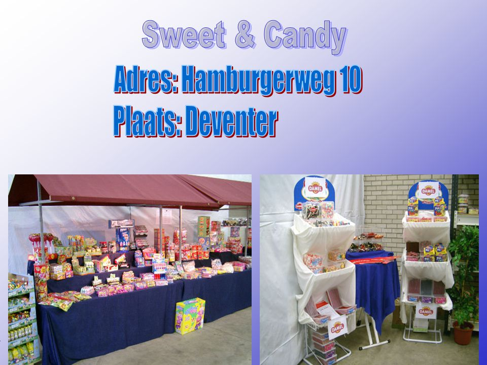 Sweet & Candy Adres: Hamburgerweg 10 Plaats: Deventer