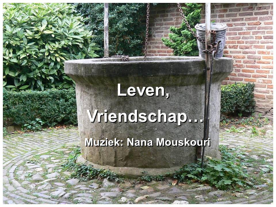 Leven, Vriendschap… Muziek: Nana Mouskouri