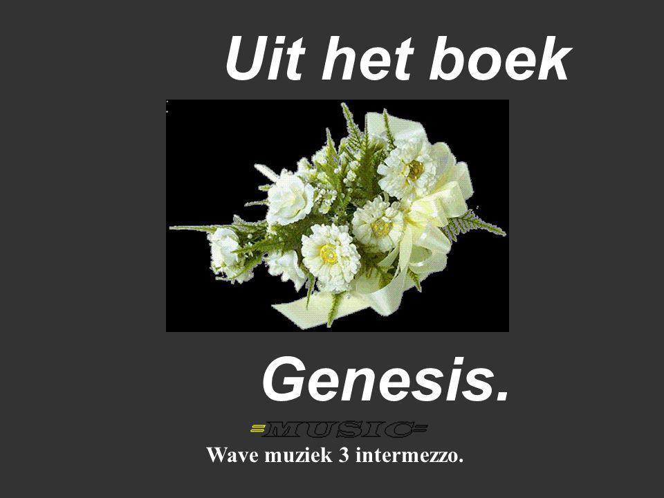 Uit het boek Genesis. Wave muziek 3 intermezzo.