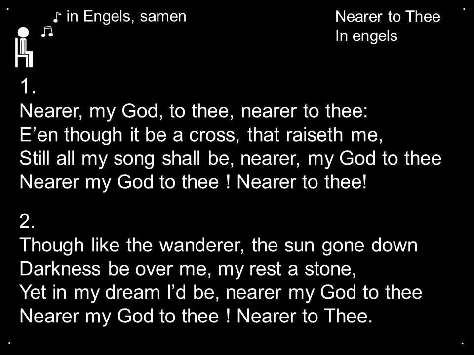 1. Nearer, my God, to thee, nearer to thee: