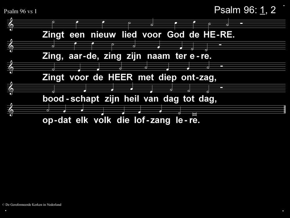 . Psalm 96: 1, 2 . .