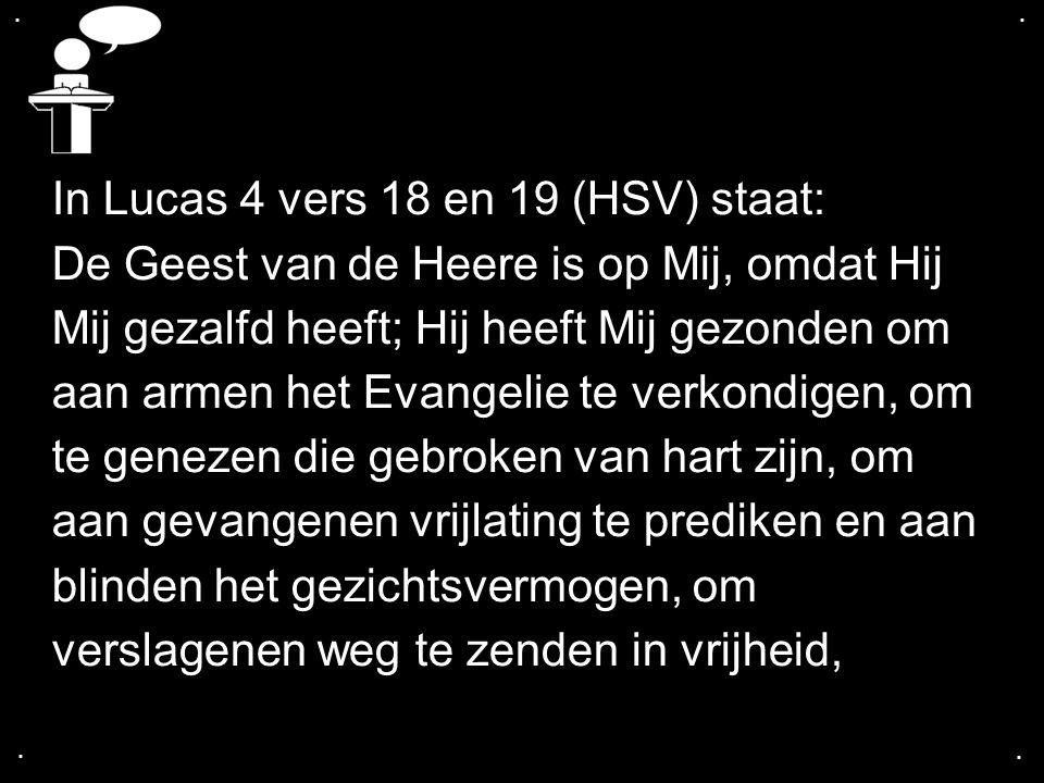 In Lucas 4 vers 18 en 19 (HSV) staat: