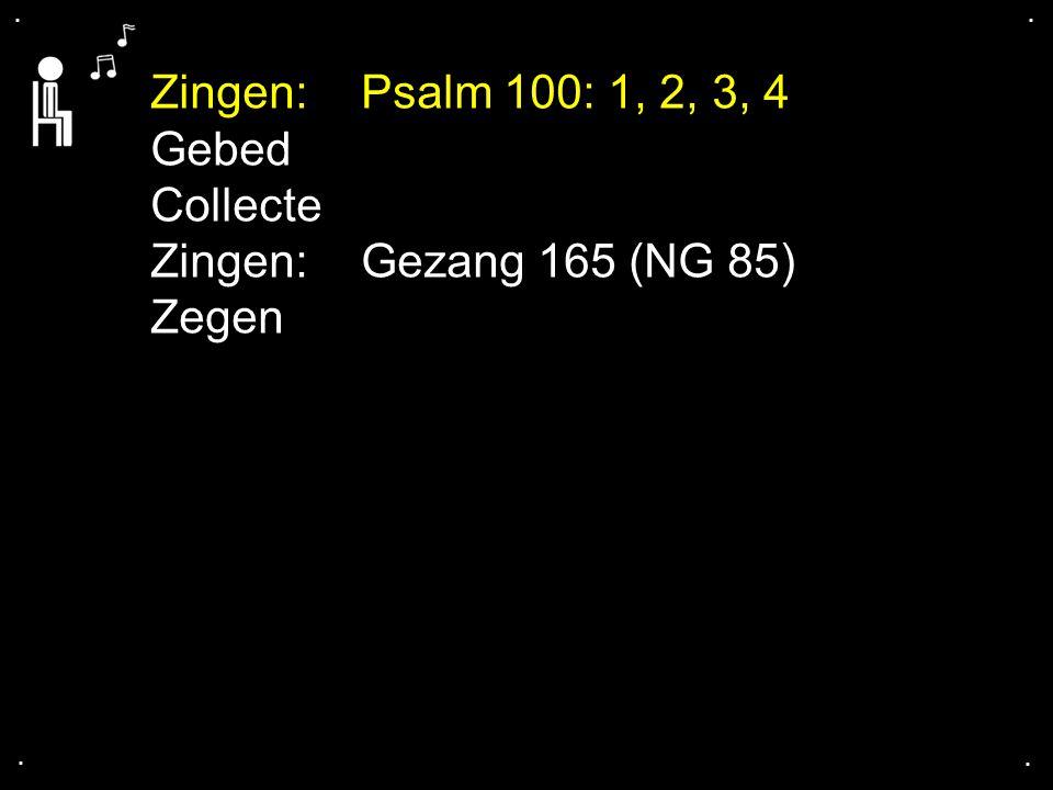 Zingen: Psalm 100: 1, 2, 3, 4 Gebed Collecte