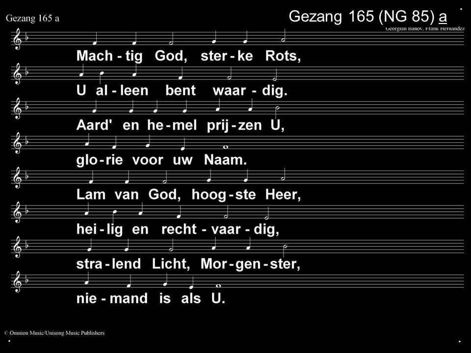 . Gezang 165 (NG 85) a . .