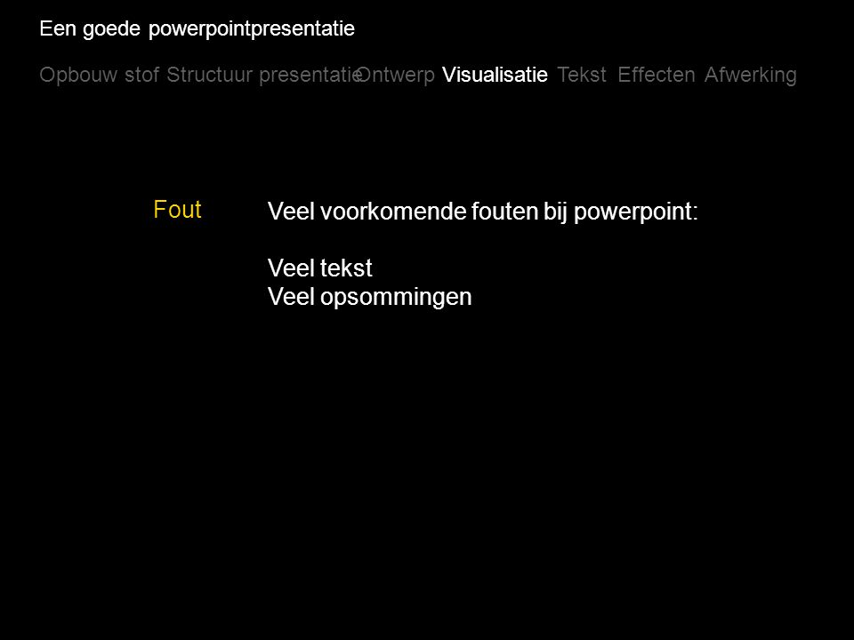 Veel voorkomende fouten bij powerpoint: Veel tekst Veel opsommingen