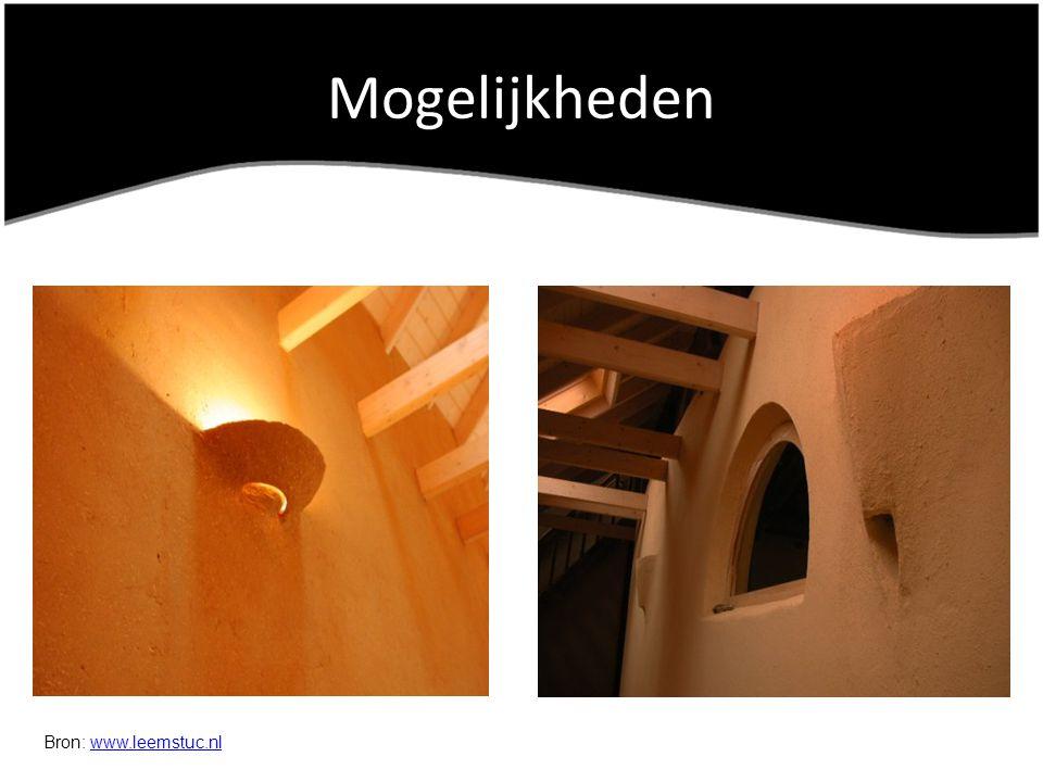 Mogelijkheden Bron: www.leemstuc.nl