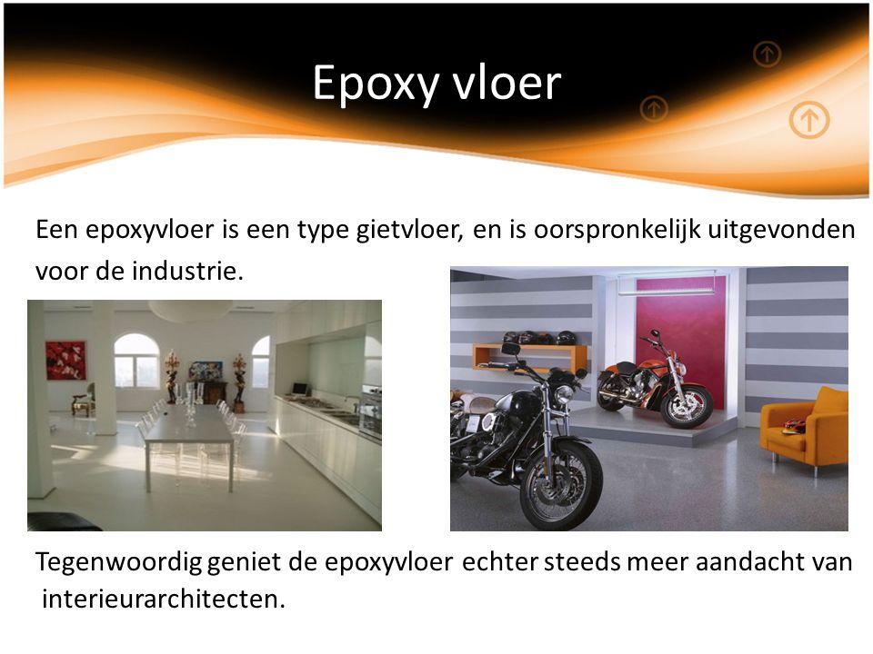Epoxy vloer Een epoxyvloer is een type gietvloer, en is oorspronkelijk uitgevonden. voor de industrie.