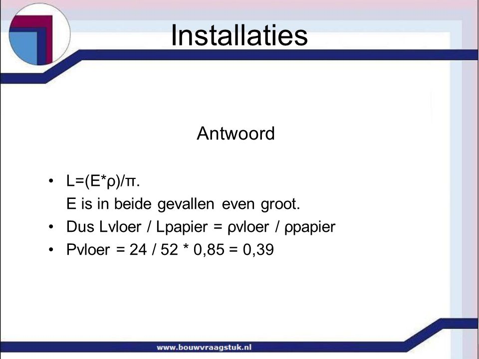 Installaties Antwoord L=(E*ρ)/π. E is in beide gevallen even groot.