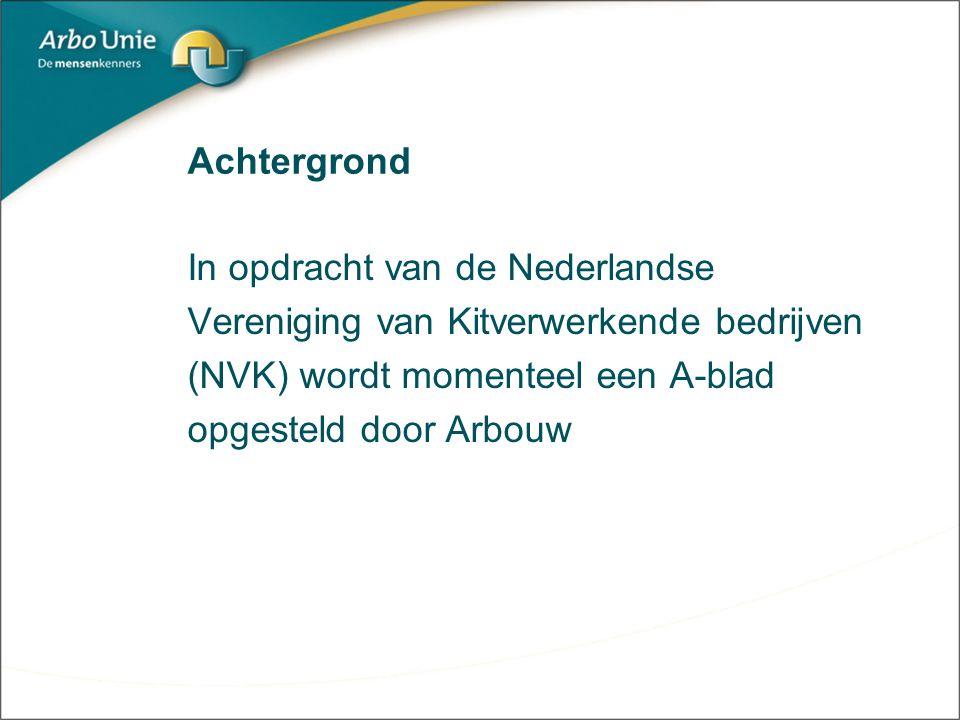 Achtergrond In opdracht van de Nederlandse. Vereniging van Kitverwerkende bedrijven. (NVK) wordt momenteel een A-blad.
