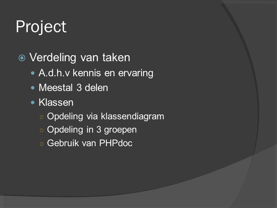 Project Verdeling van taken A.d.h.v kennis en ervaring Meestal 3 delen
