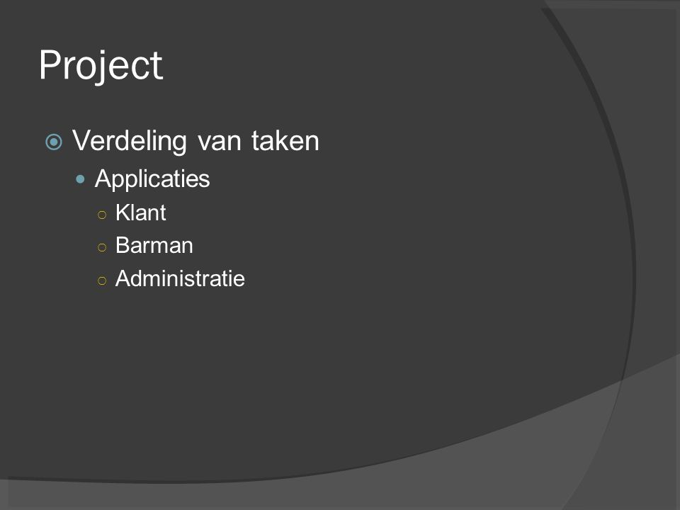 Project Verdeling van taken Applicaties Klant Barman Administratie