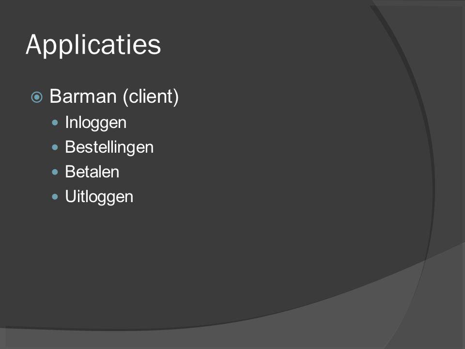 Applicaties Barman (client) Inloggen Bestellingen Betalen Uitloggen
