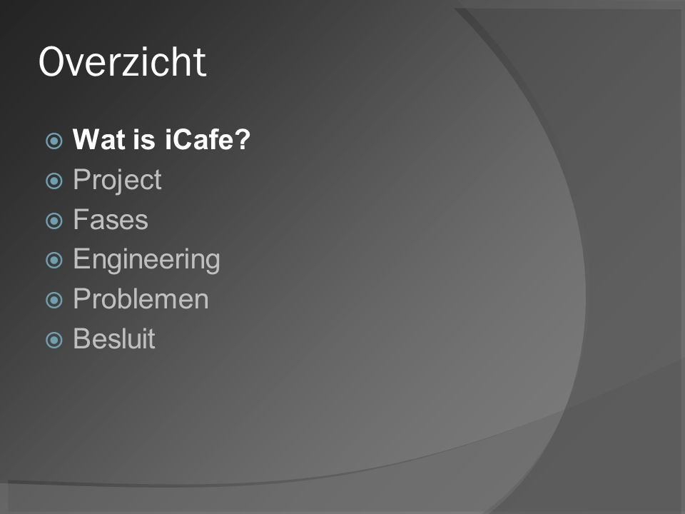 Overzicht Wat is iCafe Project Fases Engineering Problemen Besluit