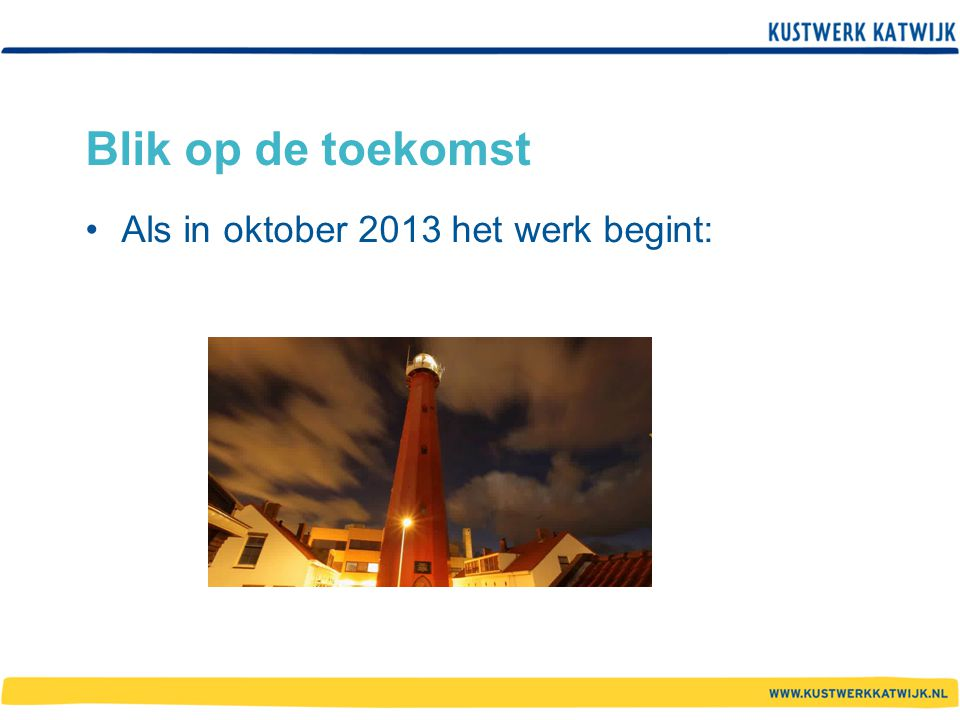 Blik op de toekomst Als in oktober 2013 het werk begint: