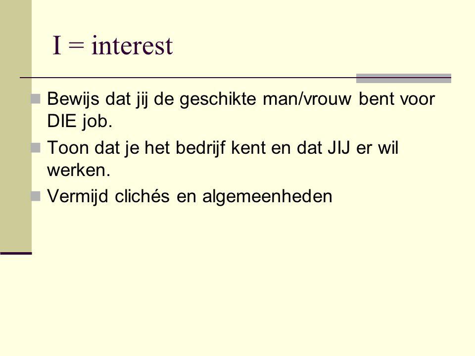 I = interest Bewijs dat jij de geschikte man/vrouw bent voor DIE job.