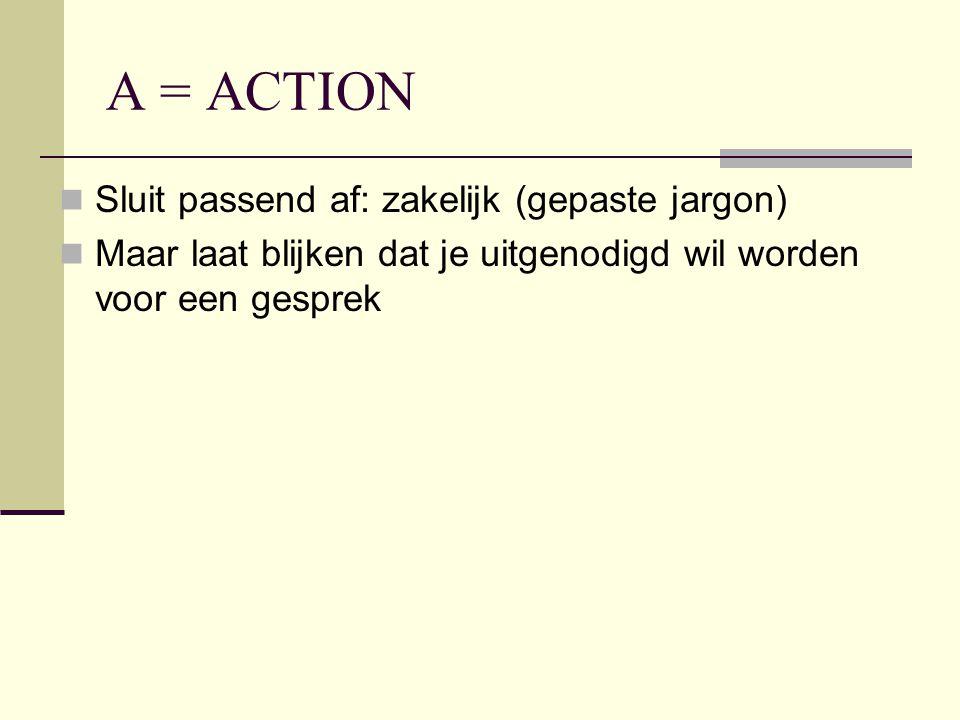 A = ACTION Sluit passend af: zakelijk (gepaste jargon)