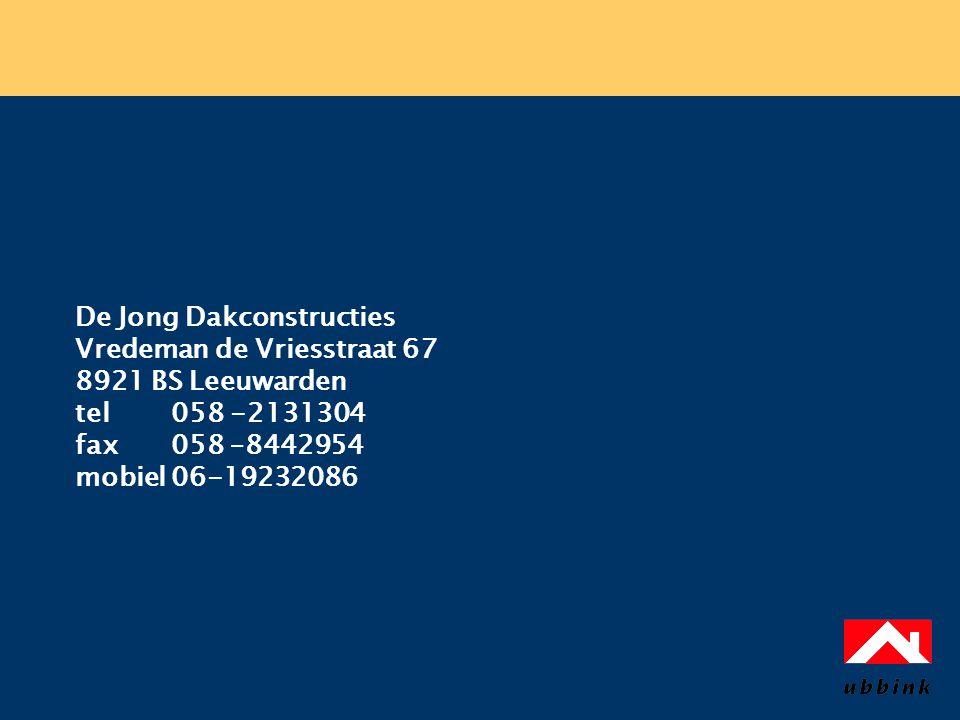 De Jong Dakconstructies Vredeman de Vriesstraat 67 8921 BS Leeuwarden tel 058 -2131304 fax 058 –8442954 mobiel 06-19232086